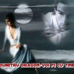 VOI FI CU TINE cu Dumitru Dragon !