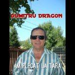 DUMITRU DRAGON-AM PLECAT LA TARA !